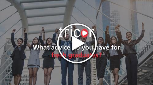 What advice do you have for fresh graduates?