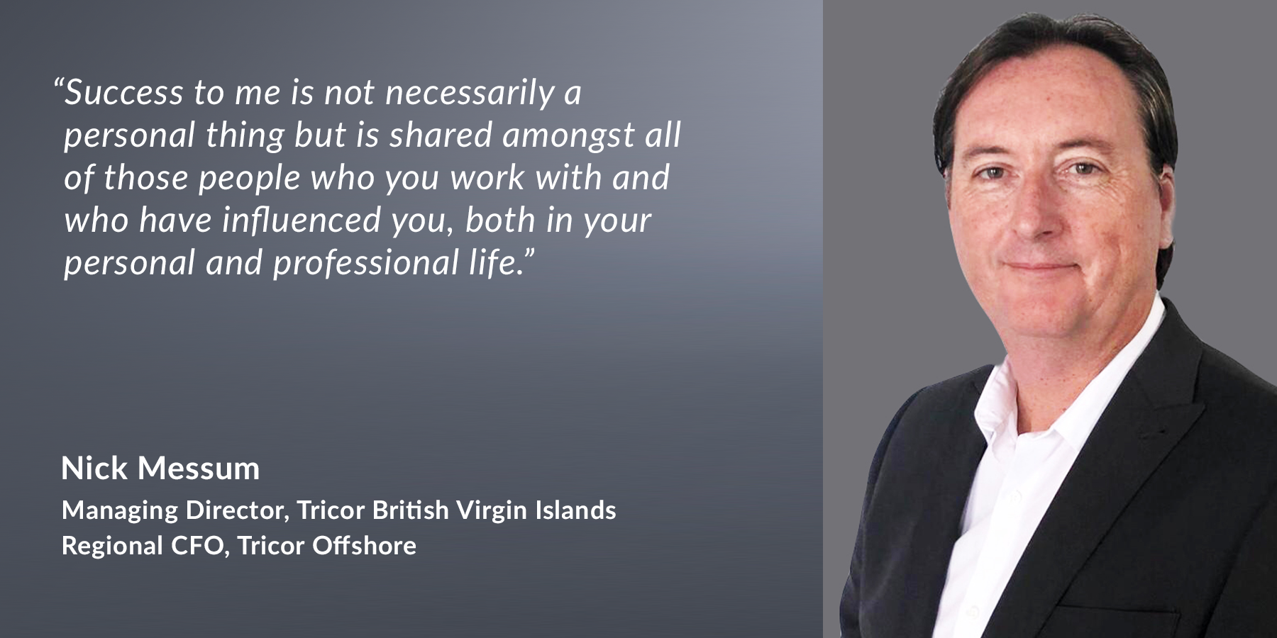 Nick Messum – Managing Director of Tricor BVI & Regional CFO of Tricor Offshore
